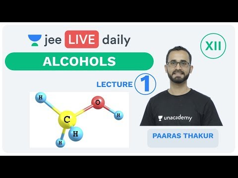 Alcohols - Lecture 1 | Class 12 | Unacademy JEE | LIVE DAILY | IIT JEE Chemistry | Paaras Thakur