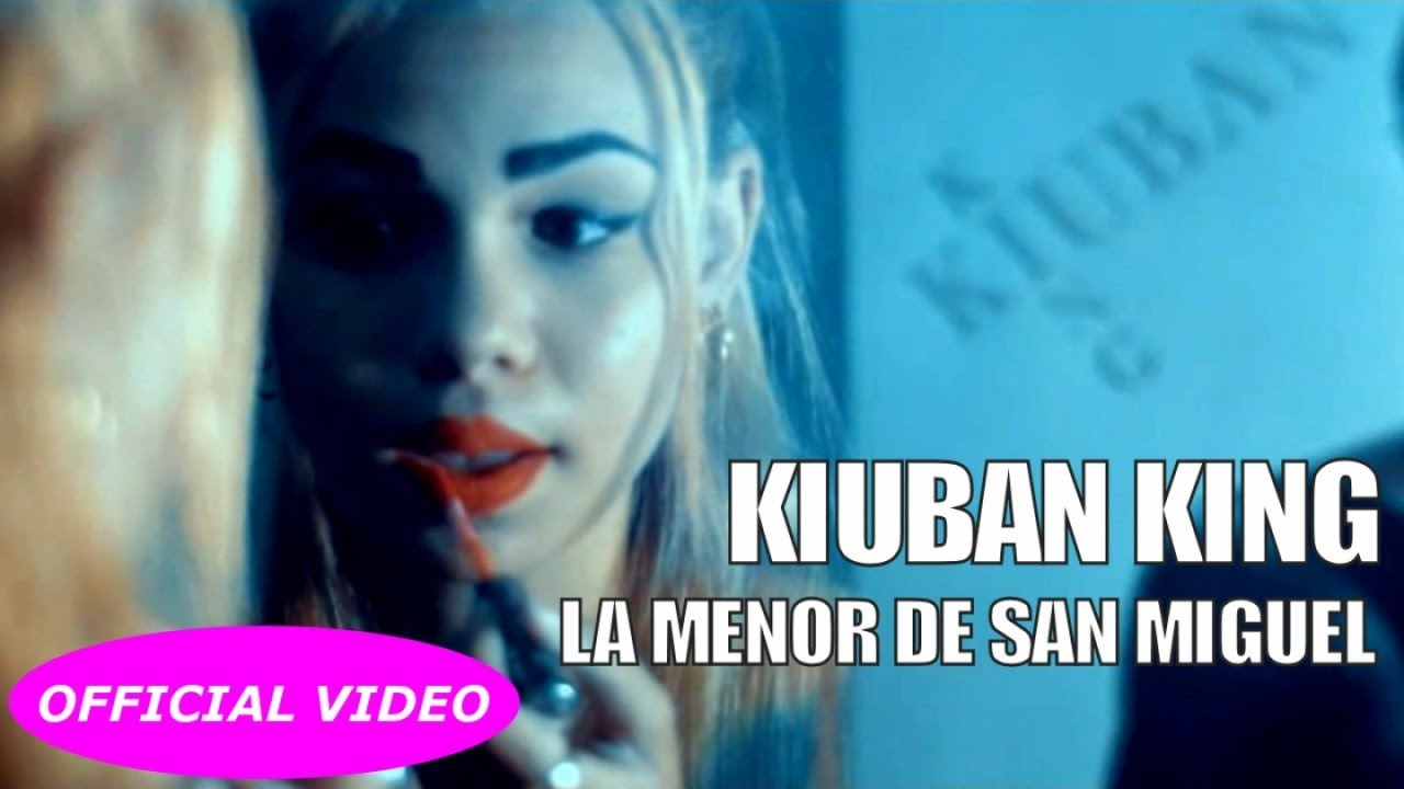 KIUBAN KING - LA MENOR DE SAN MIGUEL - (OFFICIAL VIDEO)