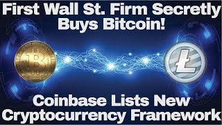 Crypto News | First Wall St. Firm Secretly Buys Bitcoin! Coinbase Lists New Cryptocurrency Framework