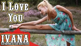 "Ivana - I Love You  Official Music Video I Love You ""Like I Can't Believe It"" @ivanavanderveen"