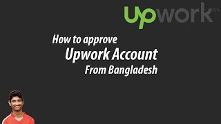 How to approve Upwork account from Bangladesh