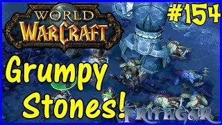 Let's Play World Of Warcraft #154: The Grumpy Stones!