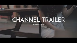 Channel Trailer - Cinematic Footage [Vlogs]
