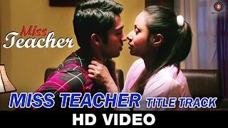 Miss Teacher (Title Track)   Nitin Bali   Kamalika Chanda, Resham Thakkar & Rahul Sharma