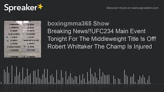 Breaking News!!UFC234 Main Event Tonight For The Middleweight Title Is Off! Robert Whittaker The Cha