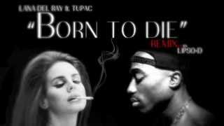 """Lana Del Rey ft. Tupac - """"Born To Die"""" (Lipso-D Remix) (HD)"""