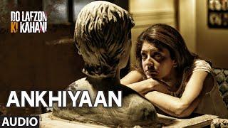 Ankhiyaan Full Song (AUDIO)   Do Lafzon Ki Kahani   Randeep Hooda, Kajal Aggarwal   Kanika Kapoor