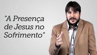 """""""A Presença de Jesus no Sofrimento"""" - Herley Rocha"""