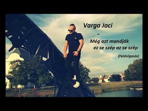 Varga Joci-Még azt mondják ez se szép az se szép (Audio Music)