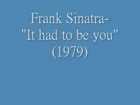 "Frank Sinatra- ""It had to be you"""
