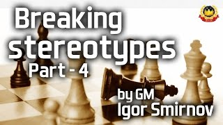 Breaking Stereotypes Part - 4 by GM Igor Smirnov