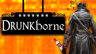 DRUNKBORNE - Bloodborne Gameplay Drunk