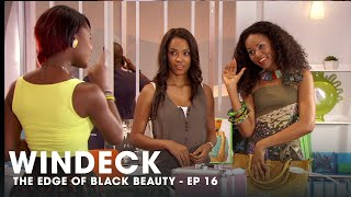 WINDECK EP16 - THE EDGE OF BLACK BEAUTY, SEDUCTION, REVENGE AND POWER ✊🏾😍😜 - FULL EPISODE
