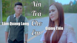 Xin Trả Cho Em - Lâm Quang Long ft Giáng Tiên [MV 4K]