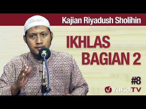 Kajian Kitab Riyadush Sholihin #8: Ikhlas Bagian 2 - Ustadz Zaid Susanto, Lc