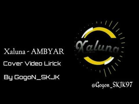 Download XALUNA - AMBYAR  With Liric Mp4 baru