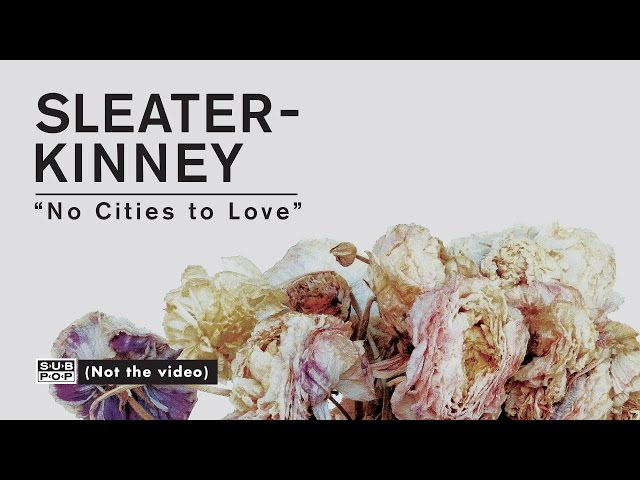 Sleater-Kinney - No Cities to Love [FULL ALBUM STREAM of No Cities to Love: Track 4 of 10]
