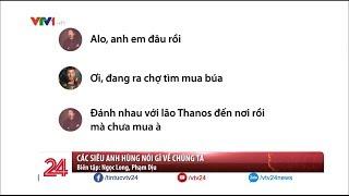 """Các siêu anh hùng """"Avengers - Infinity War"""" nói gì về chúng ta? - Tin Tức VTV24"""