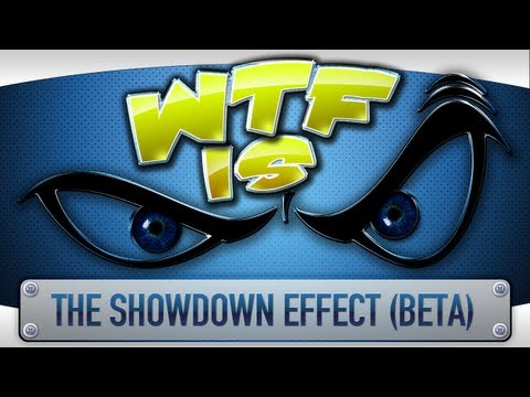 ► WTF Is... - The Showdown Effect (BETA) ?