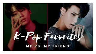 Me vs. my Friend : K-Pop Favorites