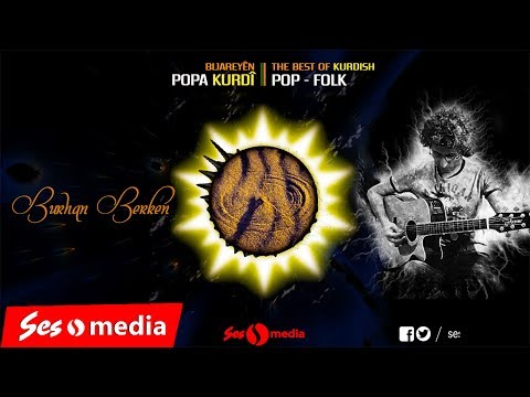Burhan Berken - Ço Kerê Min - The Best of Kurdish Pop - Bijareyên Popa Kurdî - Kürtçe Pop Seçkileri