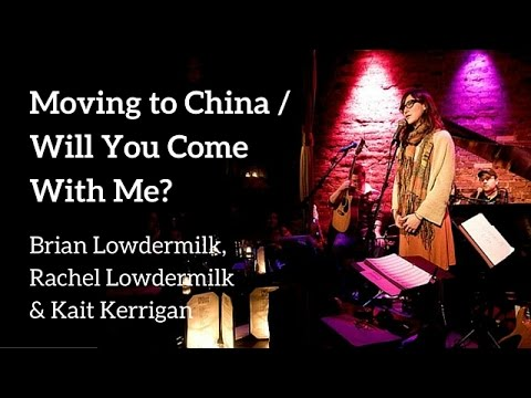 MOVING TO CHINA / WILL YOU COME WITH ME - Brian Lowdermilk, Rachel Lowdermilk & Kait Kerrigan