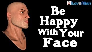 """""""Be Happy With Your Face""""