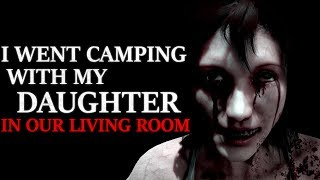 """I went camping with my daughter in our living room, but woke up somewhere else"" Creepypasta"