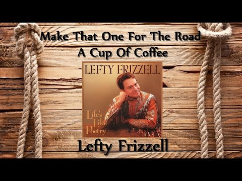Download Lefty Frizzell - Make That One For The Road A Cup Of Coffee Mp4 baru