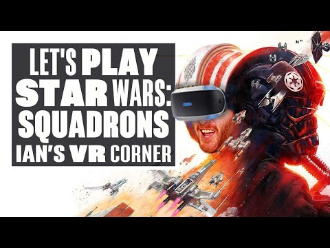 Let's Play Star Wars: Squadrons - MAY THE FOUR HOURS OF GAMEPLAY BE WITH YOU! - Ian's VR Corner