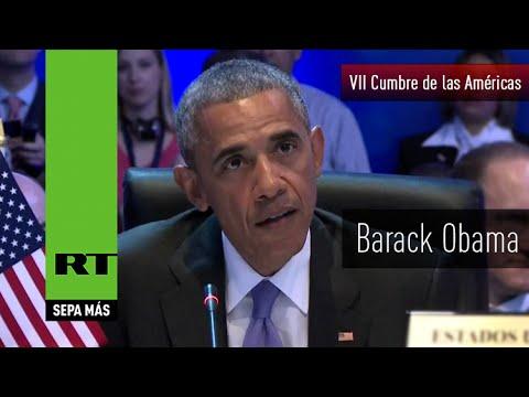 Discurso completo de Barack Obama en la VII Cumbre de las Américas