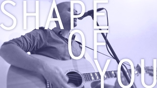 Shape of You - Ed Sheeran acoustic loop pedal cover