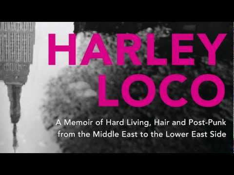 Harley Loco - Hard Living, Hair and Post-Punk from the Middle East to the Lower East Side