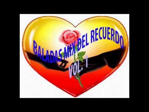 Baladas del Recuerdo MIx Vol 1.