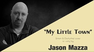 """MY LITTLE TOWN"" - Simon & Garfunkel cover by Jason Mazza"