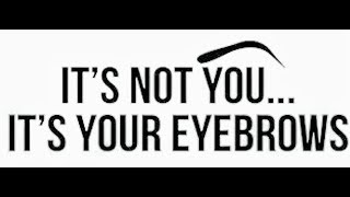 It's not you... It's your Eyebrows!!