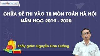 Chữa đề thi chính thức vào 10 môn Toán Hà Nội – Năm 2019 – 2020 – Thầy Nguyễn Cao Cường