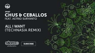 Chus & Ceballos Ft. Astrid Suryanto - All I Want - Technasia Remix
