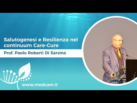 Salutogenesi e Resilienza nel continuum Care-Cure - Prof. Paolo Roberti di Sarsina