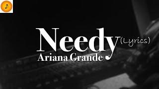 ariana grande - needy (Lyrics)