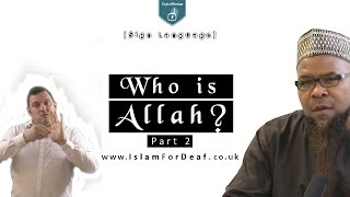 Who is Allah? (Part 2) – [Sign Language] – www.IslamForDeaf.co.uk