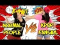 NORMAL PEOPLE VS KPOP FANS [FANGIRL EDITION]