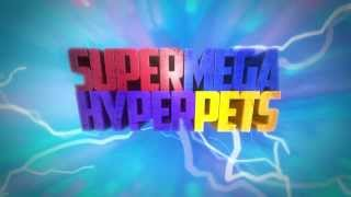 Super Mega Hyper Pets - Trailer - English / Anglais