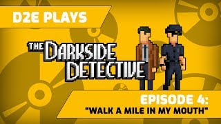 D2E Plays Darkside Detective - Episode 4: Walk a Mile in my Mouth