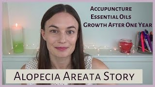 ALOPECIA AREATA STORY and Growth After One Year - Natural Treatments, Essential Oils, Accupuncture