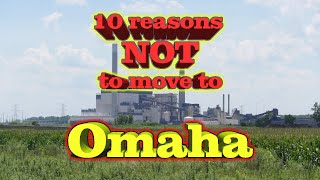 Top 10 reasons NOT to move to Omaha. You'll need good auto insurance and a weight loss plan.