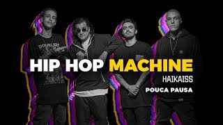 Hip Hop Machine #1 - Haikaiss - Pouca Pausa