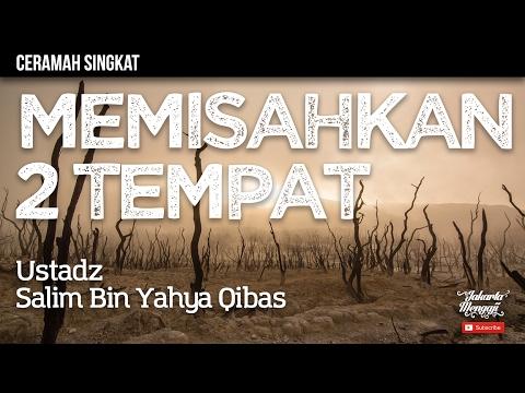 Ceramah Singkat : Memisahkan 2 Tempat - Ustadz Salim Bin Yahya Qibas