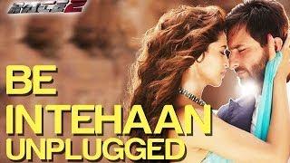 Be Intehaan Unplugged - Race 2 | Saif Ali Khan & Deepika Padukone | Rahul Vaidya | Pritam