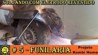 # 5 - Funilaria Projeto Kombi Home / Soldando com eletrodo revestido
